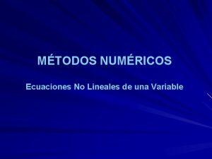 MTODOS NUMRICOS Ecuaciones No Lineales de una Variable