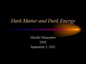 Dark Matter and Dark Energy Hitoshi Murayama 290