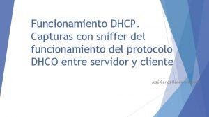 Funcionamiento DHCP Capturas con sniffer del funcionamiento del