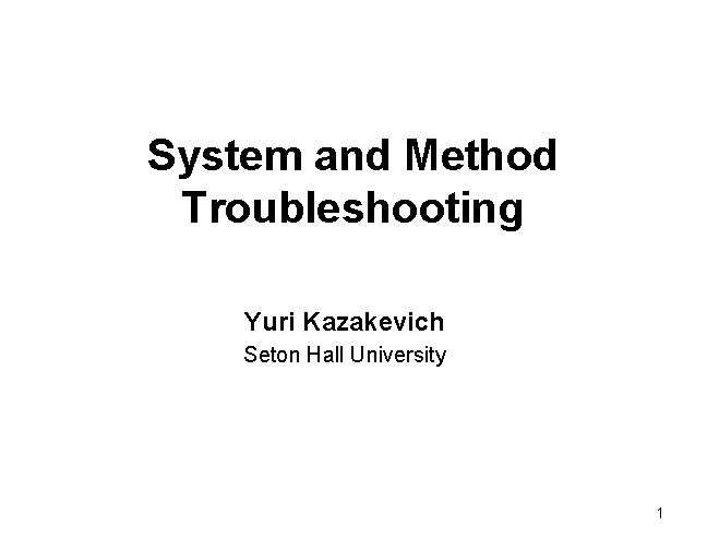 System and Method Troubleshooting Yuri Kazakevich Seton Hall