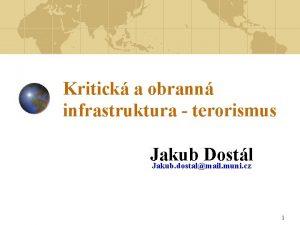 Kritick a obrann infrastruktura terorismus Jakub Dostl Jakub