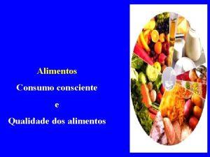 Alimentos Consumo consciente e Qualidade dos alimentos Histrico