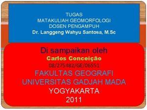 TUGAS MATAKULIAH GEOMORFOLOGI DOSEN PENGAMPUH Dr Langgeng Wahyu