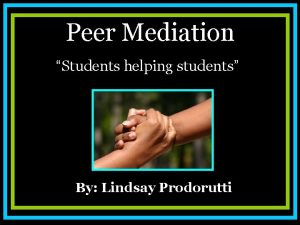Peer Mediation Students helping students By Lindsay Prodorutti