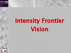 Intensity Frontier Vision J Hewett Our Charge 1
