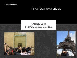 Gemaakt door Lana Mellema 4 hnb PARIJS 2011