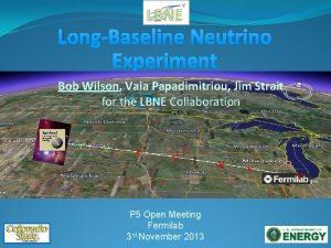 LongBaseline Neutrino Experiment Bob Wilson Vaia Papadimitriou Jim
