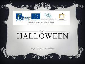 HALLOWEEN Mgr Blanka Andrskov HALLOWEEN Halloween is celebrated