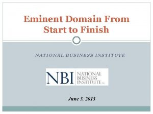 Eminent Domain From Start to Finish NATIONAL BUSINESS