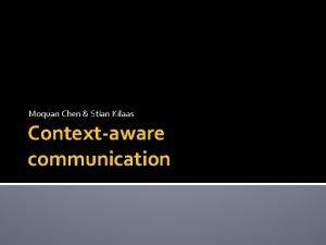 Moquan Chen Stian Kilaas Contextaware communication Introduction Contextaware