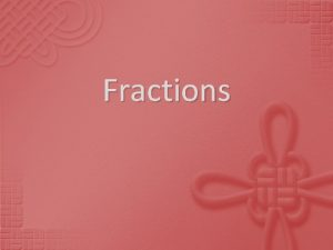 Fractions Fractions equal parts of a whole Numerator