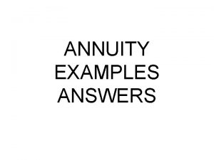 ANNUITY EXAMPLES ANSWERS Maximizing Annuity Payments Male applicant