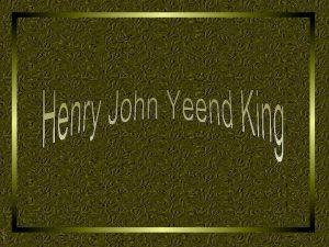 Henry John Yeend King nasceu em Londres em