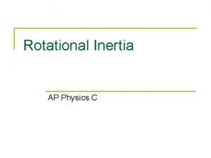 Rotational Inertia AP Physics C Rotational Kinetic Energy