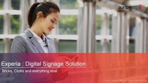 Experia Digital Signage Solution Bricks Clicks and everything
