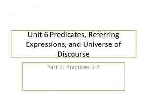 Unit 6 Predicates Referring Expressions and Universe of