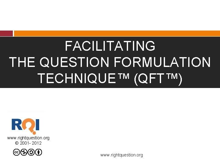 FACILITATING THE QUESTION FORMULATION TECHNIQUE QFT www rightquestion