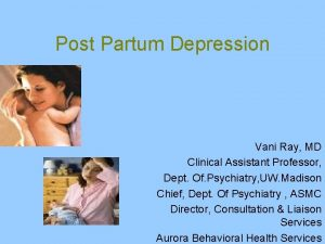 Post Partum Depression Vani Ray MD Clinical Assistant