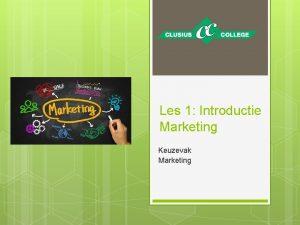 Les 1 Introductie Marketing Keuzevak Marketing Wat gaan