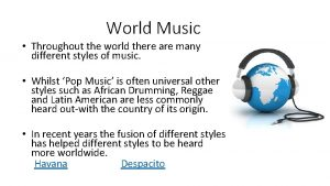 World Music Throughout the world there are many