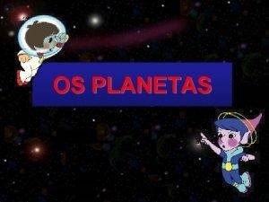 OS PLANETAS O SISTEMA SOLAR O Sistema Solar