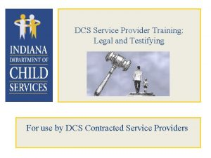 DCS Service Provider Training Legal and Testifying For