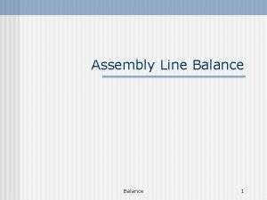 Assembly Line Balance 1 Assembly analysis Assembly Chart