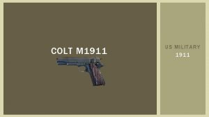 COLT M 1911 US MILITARY 1911 EARLY HISTORY