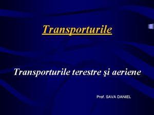Transporturile terestre i aeriene Prof SAVA DANIEL Importana
