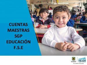 CUENTAS MAESTRAS SGP EDUCACIN F S E CUENTAS