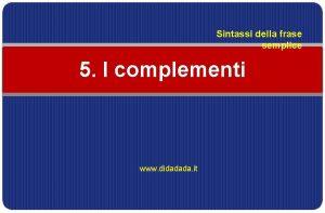 Sintassi della frase semplice 5 I complementi www