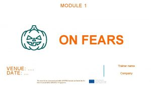 MODULE 1 ON FEARS VENUE DATE Trainer name