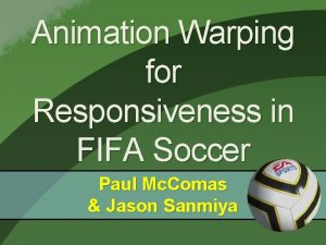 Animation Warping for Responsiveness in FIFA Soccer Paul