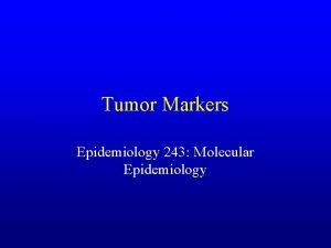 Tumor Markers Epidemiology 243 Molecular Epidemiology SEVERAL MUTATED