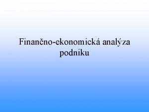 Finannoekonomick analza podniku Finannoekonomick analza podniku Analza podnikovej