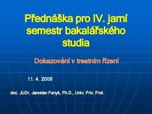 Pednka pro IV jarn semestr bakalskho studia Dokazovn