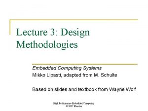 Lecture 3 Design Methodologies Embedded Computing Systems Mikko