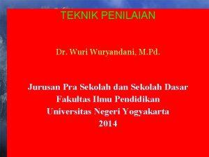 TEKNIK PENILAIAN Dr Wuri Wuryandani M Pd Jurusan