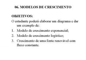 06 MODELOS DE CRESCIMENTO OBJETIVOS O estudante poder