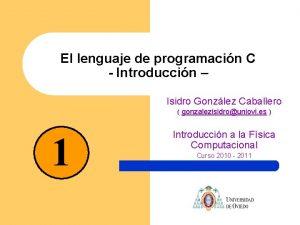 El lenguaje de programacin C Introduccin Isidro Gonzlez