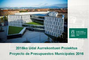 2016 ko Udal Aurrekontuen Proiektua Proyecto de Presupuestos