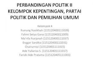 PERBANDINGAN POLITIK II KELOMPOK KEPENTINGAN PARTAI POLITIK DAN