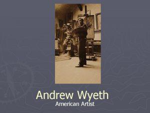 Andrew Wyeth American Artist Andrew Newell Wyeth was