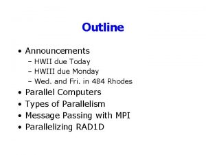 Outline Announcements HWII due Today HWIII due Monday