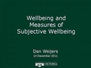 Wellbeing and Measures of Subjective Wellbeing Dan Weijers