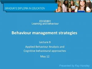 EDGD 801 Learning and behaviour Behaviour management strategies