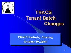 TRACS Tenant Batch Changes TRACS Industry Meeting October