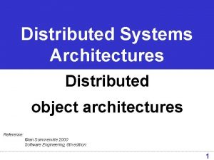 Distributed Systems Architectures Distributed object architectures Reference Ian