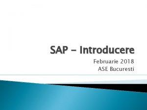 SAP Introducere Februarie 2018 ASE Bucuresti Cuprins 1