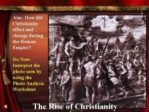 Aim How did Christianity effect and change during